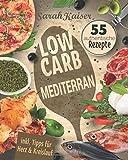 Low Carb Mediterran: Das italienische Kochbuch mit 55 authentischen Rezepten - Abnehmen mit herzgesunden Low Carb-Gerichten aus der Mittelmeerküche (Inkl. Tipps für Herz & Kreislauf)