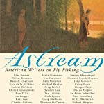 Astream: American Writers on Fly Fishing | Robert DeMott (Edited by)