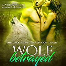 Wolf Betrayed: The Dark Ridge Wolves, Book 3 Audiobook by Marissa Farrar Narrated by Juliana Solo