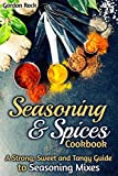 Seasoning & Spices Cookbook: A Strong, Sweet and Tangy Guide to Seasoning Mixes