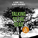 Talking to the Dead: Fiona Griffiths, Book 1 Hörbuch von Harry Bingham Gesprochen von: Siriol Jenkins