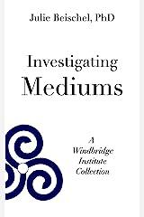 Investigating Mediums: A Windbridge Institute Collection Paperback