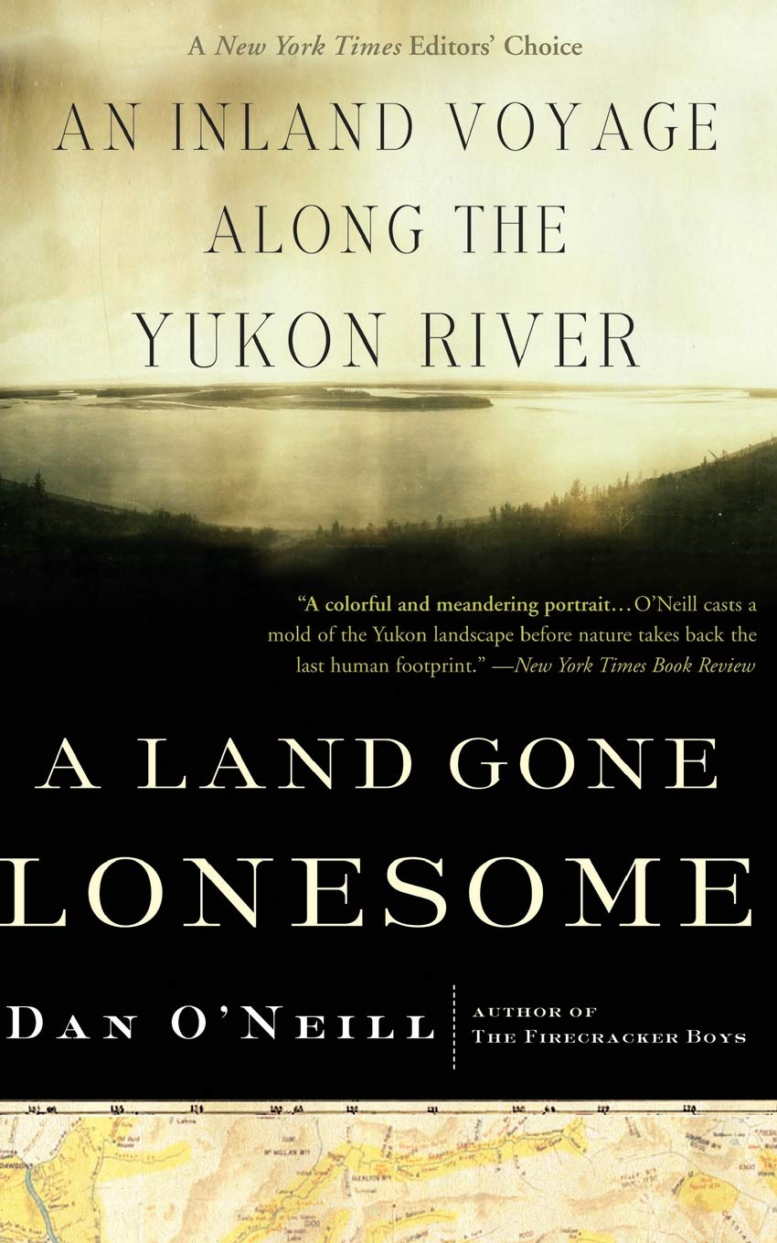 A Land Gone Lonesome  An Inland Voyage Along The Yukon River  In Search Of Blood And Thunder Along The Yukon River