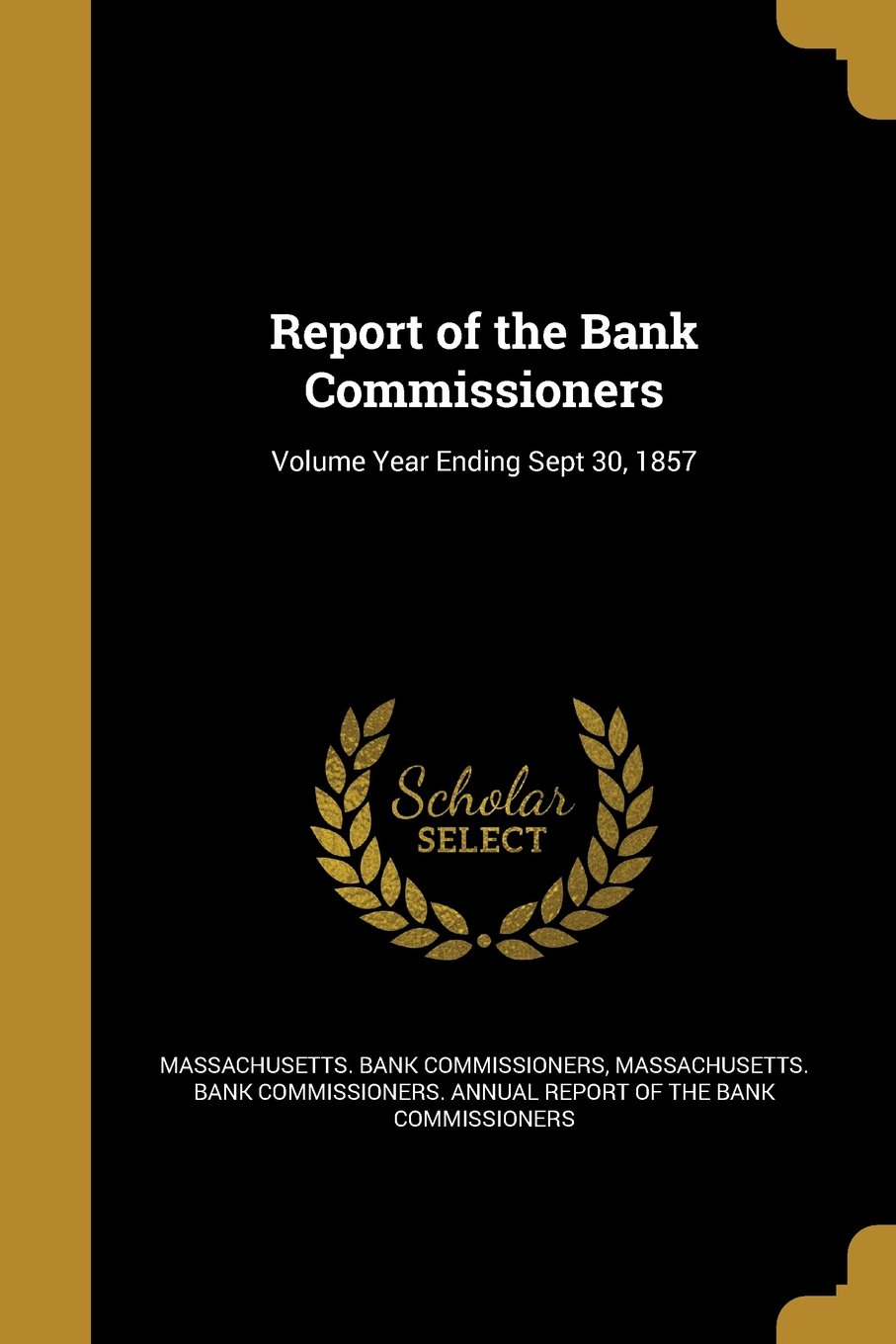 Report of the Bank Commissioners; Volume Year Ending Sept 30, 1857 pdf