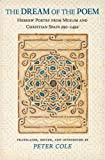 The Dream of the Poem : Hebrew Poetry from Muslim and Christian Spain, 950-1492, Cole, Peter, 069112194X