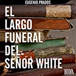 El Largo Funeral Del Sr.White [Spanish Edition] | Eugenio Prados