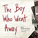 The Boy Who Went Away: A Novel Hörbuch von Eli Gottlieb Gesprochen von: Chris Patton