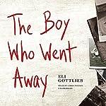 The Boy Who Went Away: A Novel   Eli Gottlieb