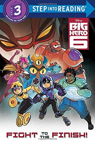 Fight to the Finish! (Disney Big Hero 6) (Step into Reading)
