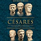 Césares [The Cesars]: Julio César, Augusto, Tiberio, Calígula, Claudio y Nerón la primera dinastia de la Roma Imperial [Julius Cesar, Augustus, Tiberius, Claudius, and Nero - the First Dynasty of Imperial Rome] Audiobook by José Manuel Roldán Narrated by Carlos Torres