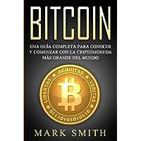 Bitcoin: Una Guía Completa para Conocer y Comenzar con la Criptomoneda más Grande del Mundo (Libro en Español/Bitcoin…