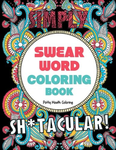 Download Swear Word Coloring Book: 40 Sh*tacular Sweary Designs for Adults - Sweary Mandalas, Sweary Animals & Flowers: Color Your Stress Away! (Curse Word Coloring Book) ebook