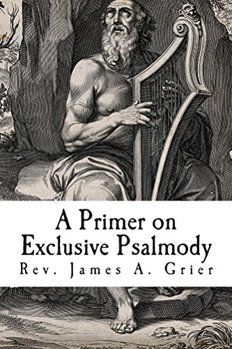 A Primer on Exclusive Psalmody - Exclusive Olive