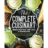The Complete Cuisinart Homemade Frozen Yogurt, Sorbet, Gelato, Ice Cream Maker Book: 100 Decadent and Fun Recipes for your 2-