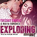 Exploding: The O'Keefe Family Collection, Book 1 Audiobook by Tuesday Embers, Mary E. Twomey Narrated by Madeline Mrozek