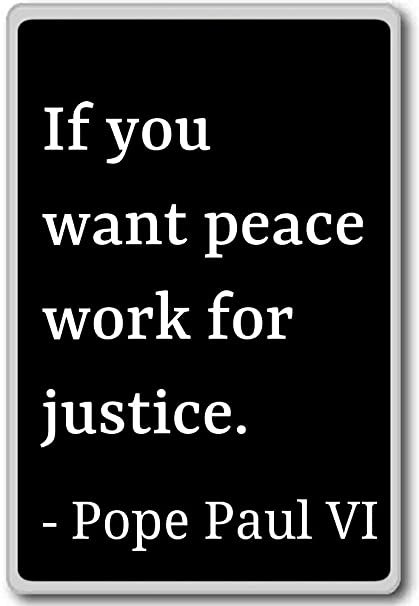 Quotes About Justice | Amazon Com If You Want Peace Work For Justice Pope Paul Vi