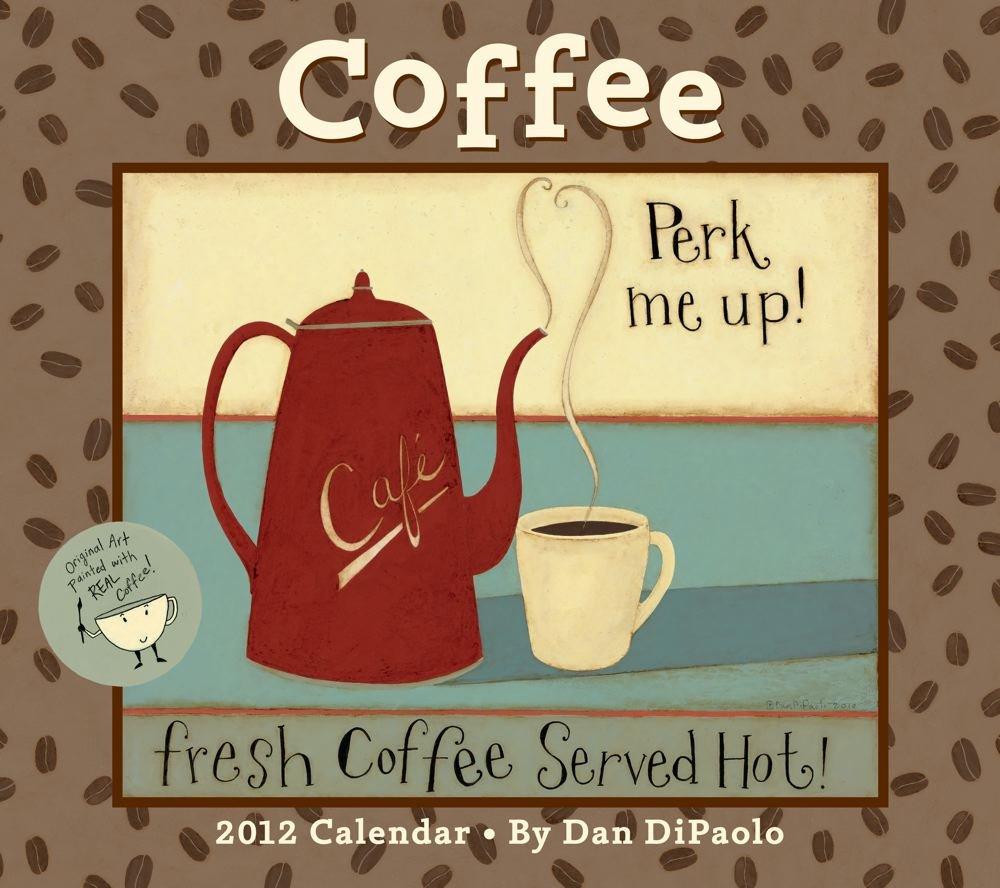 Coffee: 2012 Wall Calendar: Dan DiPaolo: 9781449405021: Amazon.com ...