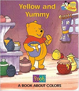 Yellow and Yummy: A Book About Colors (Pooh) (Baby\'s First Disney ...