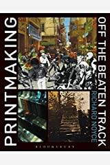 Printmaking Off the Beaten Track by Richard Noyce (2014-01-02) Hardcover