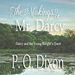 The Makings of Mr. Darcy: Darcy and the Young Knight's Quest Box Set | P O Dixon