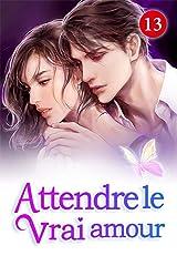 Attendre le vrai amour 13: L'opération de sauvetage (French Edition) Kindle Edition