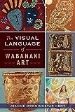 The Visual Language of Wabanaki Art (American Heritage)