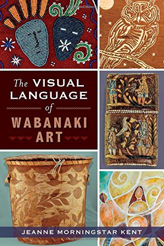 The Visual Language of Wabanaki Art (American Heritage)