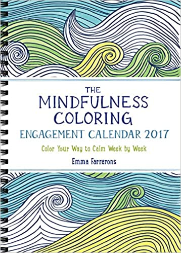 the mindfulness coloring engagement calendar 2017 color your way to calm week by week the mindfulness coloring series
