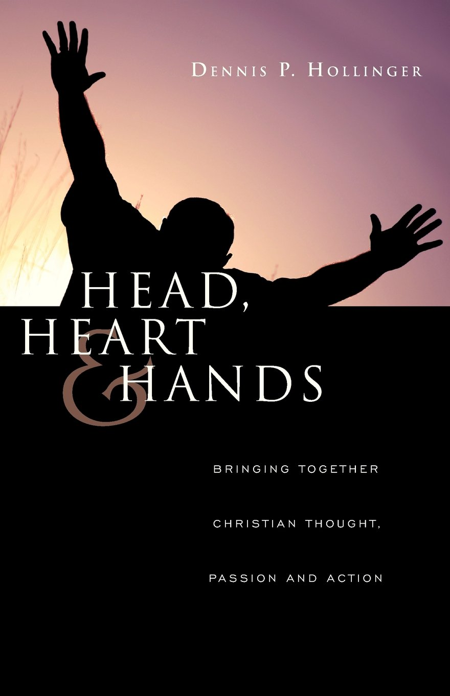 Head, Heart & Hands: Bringing Together Christian Thought, Passion and Action