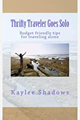 Thrifty Traveler Goes Solo: Budget friendly tips for traveling alone (Volume 1) Paperback