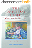 The Universal Child, Guided by Nature: Adaptation of the 2013 International Congress Presentation (English Edition)