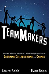 TeamMakers: Positively Impacting the Lives of Children through District-Wide Dreaming, Collaborating, and Change Paperback