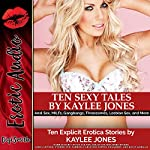 Ten Sexy Tales: Anal Sex, MILFs, Gangbangs, Threesomes, Lesbian Sex, and More | Kaylee Jones