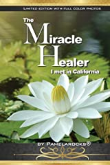 Limited Edition w/Full Color photos- The Miracle Healer I met in California Paperback