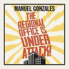 The Regional Office Is Under Attack! Audiobook by Manuel Gonzales Narrated by Sarah Scott, Mike Chamberlain, Natasha Soudek, Susan Hanfield
