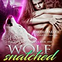 Wolf Snatched: The Dark Ridge Wolves, Book 1 Audiobook by Marissa Farrar Narrated by Juliana Solo