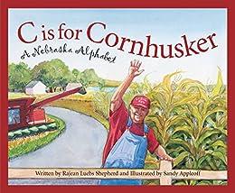 C is for Cornhusker: A Nebraska Alphabet (Discover America State by State) by [Shepherd, Rajean Luebs]