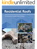 Residential Roofs: The Homeowner's Complete Guide to Roofing (RoofPRO Book 1)