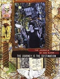The Journey is the Destination: The Journals of Dan Eldon by Eldon, Dan (2011)