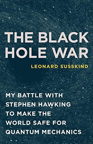 The Black Hole War: My Battle with Stephen Hawking to Make the World Safe for Quantum Mechanics cover