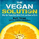 The Vegan Solution: Why The Vegan Diet Often Fails and How to Fix It Audiobook by Matt Stone Narrated by Matt Stone