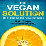 The Vegan Solution: Why The Vegan Diet Often Fails and How to Fix It | Matt Stone
