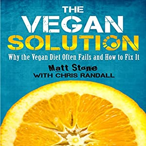 The Vegan Solution: Why The Vegan Diet Often Fails and How to Fix It Audiobook