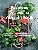 Fabulous Recipes for Vibrant Health: A Collection of 200 Recipe Ideas That Promote Energy, Vitality and Longevity