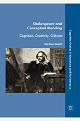 Shakespeare and Conceptual Blending: Cognition, Creativity, Criticism (Cognitive Studies in Literature and Performance) Kindle Edition