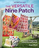 The Versatile Nine Patch: 18 Fresh Designs for a Favorite Quilt Block (Scrap Therapy)
