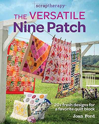 The Versatile Nine Patch: 18 Fresh Designs for a Favorite Quilt Block
