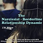 The Narcissist Borderline Relationship Dynamic: Why Men with NPD and Women with BPD Attract Each Other : Transcend Mediocrity, Book 16 | J.B. Snow