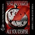 All You Despise | Tom Piccirilli