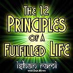 The 12 Principles of a Fulfilled Life | Dan Howe,Ishan Rami